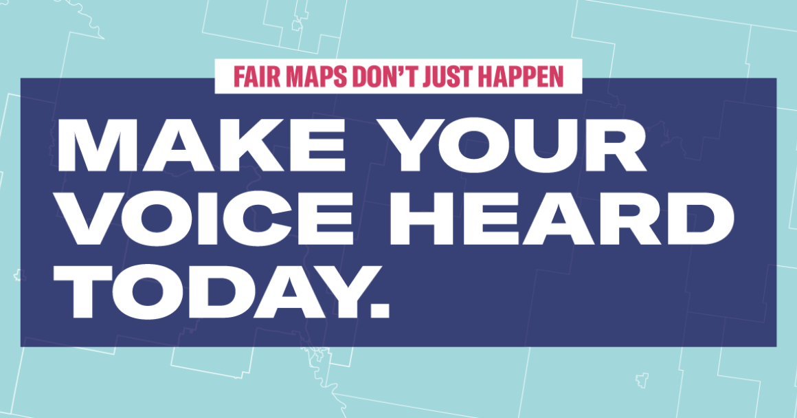 Fair maps don't just happen. Make your voice heard today.